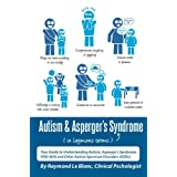 Autism & Asperger's Syndrome in Layman's Terms. Your Guide to Understanding Autism, Aspergers Syndrome, PDD-NOS and Other Autism Spectrum Disordersby Raymond Le Blanc