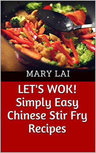 Let's Wok! Simply Easy Chinese Stir Fry Recipes by Mary Lai