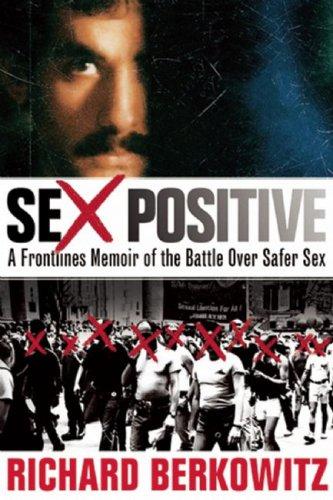 Sex Positive: A Frontlines Memoir of the Battle Over Safer Sex