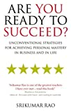 img - for Are You Ready to Succeed?: Unconventional strategies for achieving personal mastery in business and in life by Srikumar Rao (2007-06-07) book / textbook / text book