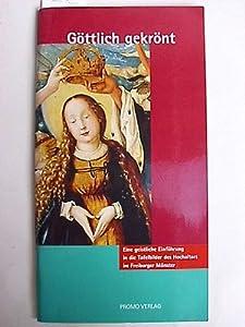 Göttlich gekrönt: Eine geistliche Einführung in die Tafelbilder des Hochaltars im Freiburger Münster