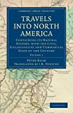 img - for Travels into North America: Containing its Natural History, with the Civil, Ecclesiastical and Commercial State of the Country (Cambridge Library Collection - North American History) book / textbook / text book