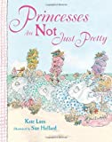 img - for Princesses Are Not Just Pretty by Lum, Kate (2014) Hardcover book / textbook / text book