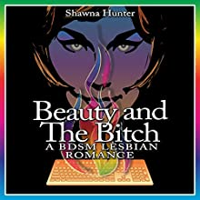 Beauty and the Bitch: A BDSM Lesbian Romance Audiobook by Shawna Hunter Narrated by Aspen Saint Anne