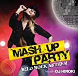 MASH UP PARTY -WILD ROCK ANTTHEM- Mixed by DJ HIROKI