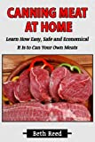 Canning Meat at Home: Learn How Easy, Safe and Economical It is to Can Your Own Meats