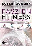 Faszien-Fitness: Vital, elastisch, dynamisch in Alltag und Sport