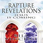 Rapture Revelations: Jesus Is Coming | Bill Vincent