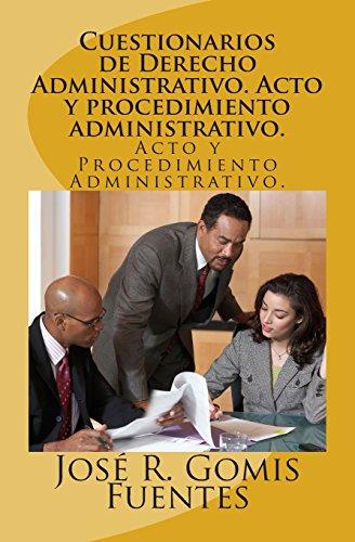 Cuestionarios de Derecho Administrativo. Acto y procedimiento administrativo.: Acto y Procedimiento Administrativo.: Volume 1