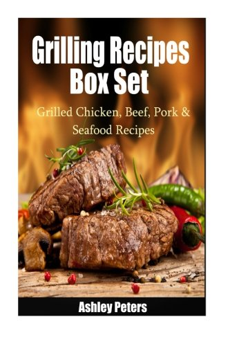 Grilling Recipes Box Set: Grilled Chicken, Beef, Pork & Seafood Recipes PDF