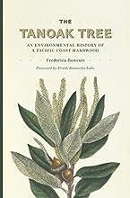 The Tanoak Tree An Environmental History of a Pacific Coast Hardwood