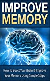Improve Memory: How To Boost Your Brain & Improve Your Memory Using Simple Steps, (Improve Memory, How To Improve Memory, Improve Your Memory, Boost Your ... Memory Palace, Brain Improvment)