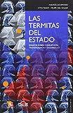 img - for Las termitas del estado. Ensayos sobre corrupci n, tranparencia y desarrollo (Economia) (Spanish Edition) book / textbook / text book