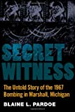 Product 0472035029 - Product title Secret Witness: The Untold Story of the 1967 Bombing in Marshall, Michigan