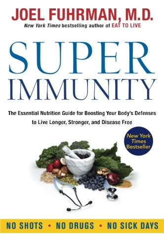 Super Immunity: The Essential Nutrition Guide for Boosting Your Body's Defenses to Live Longer, Stronger, and Disease Free (Fuhrman Super Immunity compare prices)