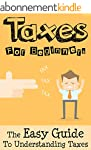 Taxes: Taxes For Beginners - The Easy...