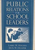 img - for Public Relations for School Leaders 1st (first) Edition by Hughes, Larry W., Hooper, Don W. published by Pearson (2000) book / textbook / text book