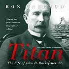 Titan: The Life of John D. Rockefeller, Sr. Hörbuch von Ron Chernow Gesprochen von: Grover Gardner