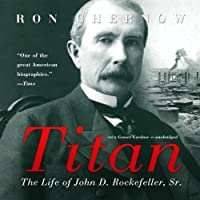 Titan: The Life of John D. Rockefeller, Sr. (       UNABRIDGED) by Ron Chernow Narrated by Grover Gardner