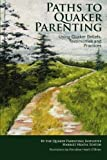 img - for Paths to Quaker Parenting Using Quaker Beliefs, Testimonies and Practices by Editor, Harriet Heath (2009-06-17) book / textbook / text book