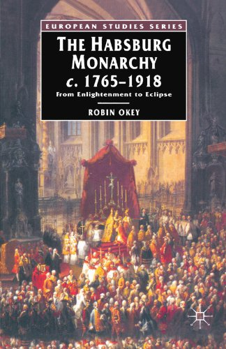 The Habsburg Monarchy c.1765-1918: From Enlightenment to Eclipse: The Improbable Empire (European Studies Series)