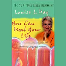 You Can Heal Your Life (Unabridged, Adapted for Audio) (       UNABRIDGED) by Louise L. Hay Narrated by Louise L. Hay