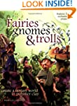 Fairies Gnomes and Trolls: A Fantasy...