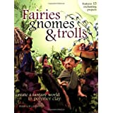 Fairies Gnomes and Trolls: Create A Fantasy World in Polymer Claypar Maureen Carlson