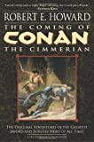 The Coming of Conan the Cimmerian: The Original Adventures of the Greatest Sword and Sorcery Hero of All Time! (0345461517) by Howard, Robert E.
