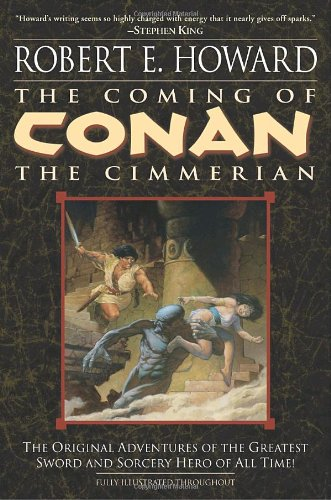 # The Coming of Conan the Cimmerian: The Original Adventures of the Greatest Sword and Sorcery Hero of All Time!