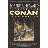 The Coming of Conan the Cimmerian: The Original Adventures of the Greatest Sword and Sorcery Hero of All Time! ~ Robert E. Howard