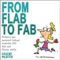 From Flab to Fab: Britain's top personal trainer explodes 150 diet and fitness myths (       UNABRIDGED) by Graeme Hilditch Narrated by Bob Sinfield