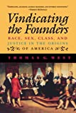 Vindicating the Founders: Race, Sex, Class, and Justice in the Origins of America (0847685179) by West, Thomas G.