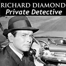 Richard Diamond, Private Detective: Old Time Radio - 122 Shows  by Blake Edwards Narrated by Dick Powell, Virginia Gregg