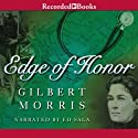 Edge of Honor (       UNABRIDGED) by Gilbert Morris Narrated by Ed Sala