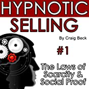 Hypnotic Selling: The Laws of Scarcity and Social Proof | [Craig Beck]