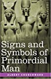 Signs And Symbols Of Primordial Man by Albert Churchward