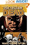 The Walking Dead, Vol. 18: What Comes...