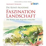 Die Kunst-Akademie. Faszination Landschaft: Die Kunst der Aquarellmalereivon &#34;Ekkehardt Hofmann&#34;