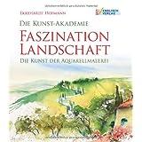 """Die Kunst-Akademie. Faszination Landschaft: Die Kunst der Aquarellmalereivon """"Ekkehardt Hofmann"""""""