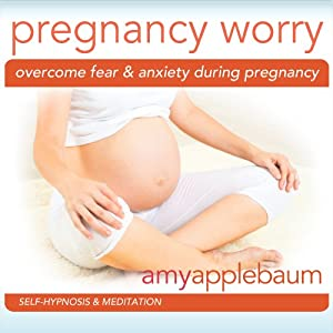 Overcome Fear & Anxiety During Pregnancy: Self-Hypnosis & Meditation | [Amy Applebaum]