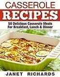 Casserole Recipes:: 50 Delicious Casserole Meals Breakfast, Lunch & Dinner