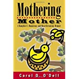 Mothering Mother: A Daughter's Humorous and Heartbreaking Memoir ~ Carol D. O'Dell