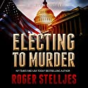 Electing to Murder: McRyan Mystery Series, Book 4 Audiobook by Roger Stelljes Narrated by Johnny Peppers