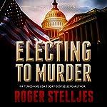 Electing to Murder: McRyan Mystery Series, Book 4   Roger Stelljes