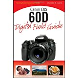 Canon EOS 60D Digital Field Guideby Charlotte K. Lowrie