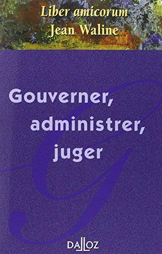Gouverner, administrer, juger. Liber amicorum Jean Waline, Mélanges en l'honneur de Jean Waline, 1ère Édition