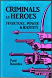 Criminals As Heroes : Structure, Power and Identity