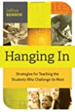 Hanging In: Strategies for Teaching the Students Who Challenge Us Most