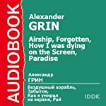 Airship, Forgotten, How I Was Dying on the Screen, and Paradise [Russian Edition]   Alexander Grin
